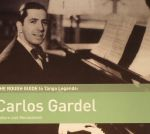 The Rough Guide To Tango Legends: Carlos Gardel (Reborn & Remastered)