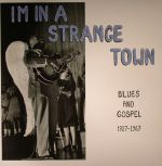I'm In A Strange Town: Blues & Gospel 1927-1967