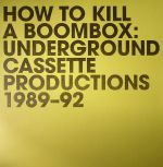 How To Kill A Boombox: Underground Casette Productions 1989-92