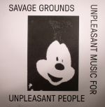 SAVAGE GROUNDS - Unpleasant Music For Unpleasant People