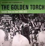 The Sound Track To Northern Soul: The Golden Torch Tunstall Stoke On Trent 1969-1973 Original Torch Classics