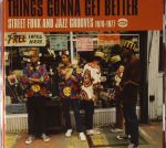 Things Gonna Get Better: Street Funk & Jazz Grooves 1970-1977