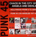 Punk 45: Chaos In The City Of Angels & Devils: Hollywood From X To Zero & Hardcore On The Beaches: Punk In Los Angeles 1977-81
