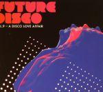 Future Disco Vol 9: A Disco Love Affair