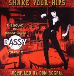 Shake Your Hips: The Sound Of Bassy Club Volume 2