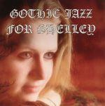 Gothic Jazz For Shelley