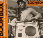 Boombox 1: Early Independent Hip Hop Electro & Disco Rap 1979-82
