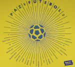 Paz E Futebol 2: A Selection Of Brazilian Infused Jazz & Soul From Brazil & Around The World