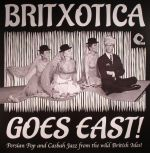 Britxotica Goes East!: Persian Pop & Casbah Jazz From The Wild British Isles!