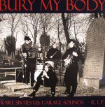Bury My Body: Rare Sixties US Garage Sounds RIP
