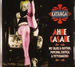 Katanga! Ahbe Casabe: Exotic Blues & Rhythm Vol 1 & 2