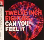 Twelve Inch Eighties: Can You Feel It