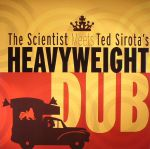 The Scientist Meets Ted Sirota's Heavyweight Dub (remastered)