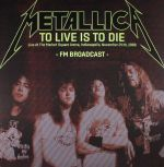 To Live Is To Die: Live At The Market Square Arena Indianapolis November 24th 1988 Fm Broadcast