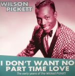 I Don't Want No Part Time Love: The Early Years Of Wilson Pickett