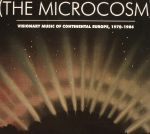 The Microcosm: Visionary Music Of Continental Europe 1970-1986