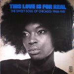 This Love Is For Real: The Sweet Soul Of Chicago: 1968-1981