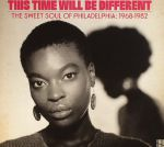 This Time Will Be Different: The Sweet Soul Of Philadelphia: 1968-1982