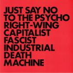 Just Say No To The Psycho Right Wing Capitalist Fascist Industrial Death Machine