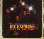 Give Up The Funk: The BT Express Anthology 1974-1982