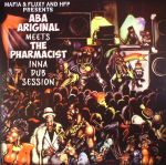 Aba Ariginal Meets The Pharmacist Inna Dub Session Part 1