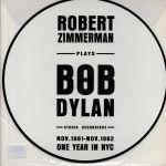 Robert Zimmerman Plays Bob Dylan: Studio Recordings Nov 1961-Nov 1962 One Year In NYC (reissue)