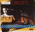 Closed Circuits: Australian Alternative Electronic Music Of The 70s & 80s Volume 1