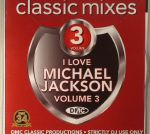 Classic Mixes: I Love Michael Jackson Volume 3