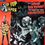 The Vip Vop Tapes Vol 2: The Angry Red Planet Has Come For Your Daughters
