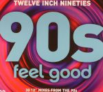 Twelve Inch Nineties: 90s Feel Good