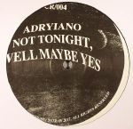 ADRYIANO - Not Tonight Well Maybe Yes