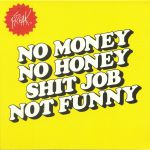 No Money No Honey Shit Job Not Funny