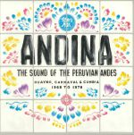 Andina: Huayno Carnaval & Cumbia The Sound Of The Peruvian Andes 1968 To 1978
