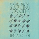 Ten Add Ten: The Very Best Of Scouting For Girls