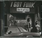 I Got Funk: Time To Get Down