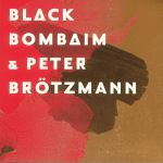 Black Bombaim & Peter Brotzmann