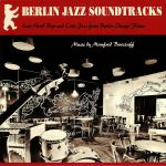 Berlin Jazz Soundtracks: Lost Hard Bop & Cool Jazz From Berlin Image Films