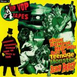 The Vip Vop Tapes Vol 3: High School Hellcats Crash The Teenage Monster Beach Party