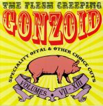 The Flesh Creeping Gonzoid: Speciality Offal & Other Choice Cuts Volumes VII-XIII