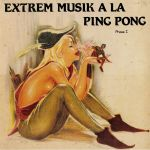 Extrem Musik A La Ping Pong Phase I (reissue)