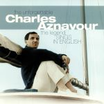The Unforgettable Charles Aznavour: The Legend Sings In English