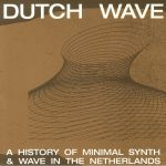 Dutch Wave: A History Of Minimal Synth & Cold Wave In The Netherlands
