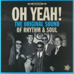 Oh Yeah! The Original Sound Of Rhythm & Soul (mono)
