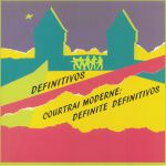 Courtrai Moderne: Definite Definitivos (Record Store Day 2018)