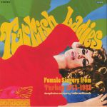Turkish Ladies: Female Singers From Turkey 1974-1988