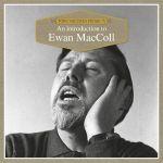 An Introduction To Ewan Maccoll