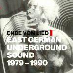 Ende Vom Lied: East German Underground Sound 1979-1990