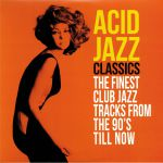 Acid Jazz Classics: The Finest Club Jazz Tracks From The 90s Till Now