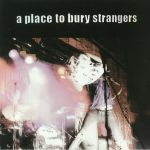 A Place To Bury Strangers (reissue)