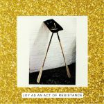 Joy As An Act Of Resistance (Deluxe)